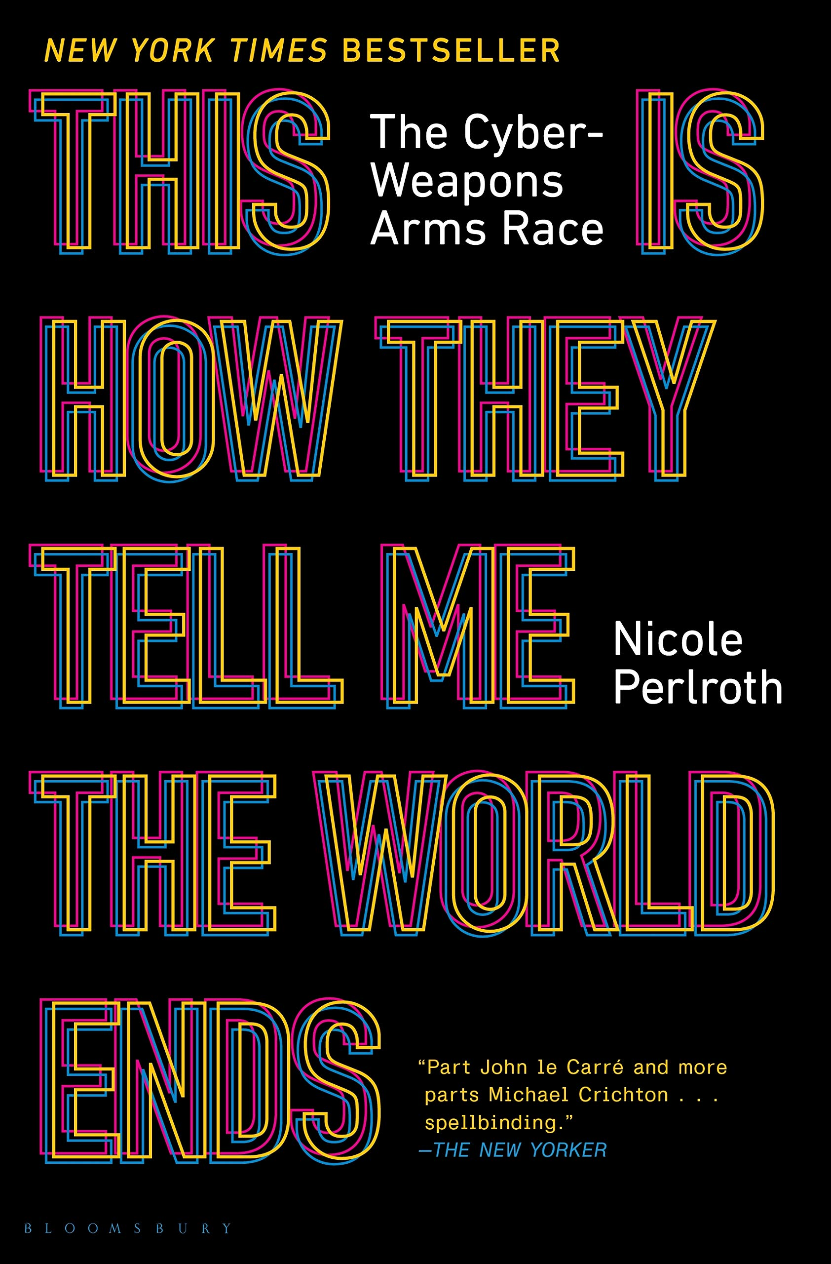 This Is How They Tell Me the World Ends: The Cyberweapons Arms Race Book Cover